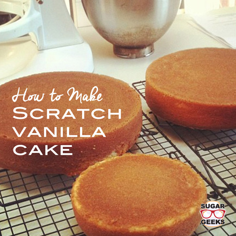 how to make delicious scratch vanilla cake artisan cake